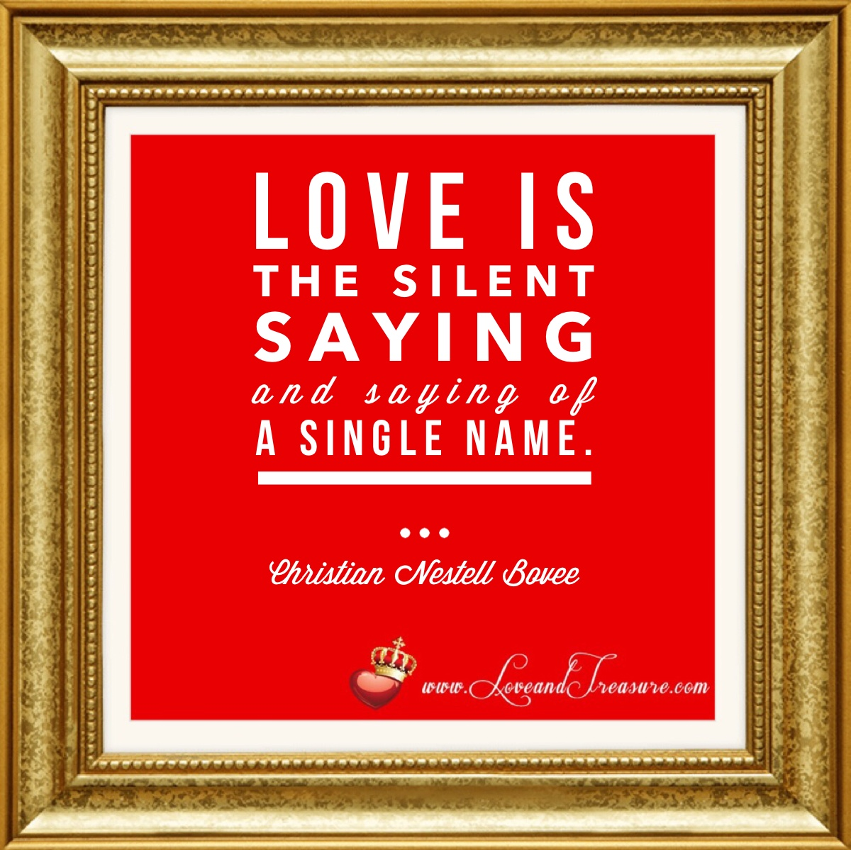 love is the silent saying and saying of a single name, Christian Nestell Bovee, www.loveandtreasure.com, love and treasure, what is love?