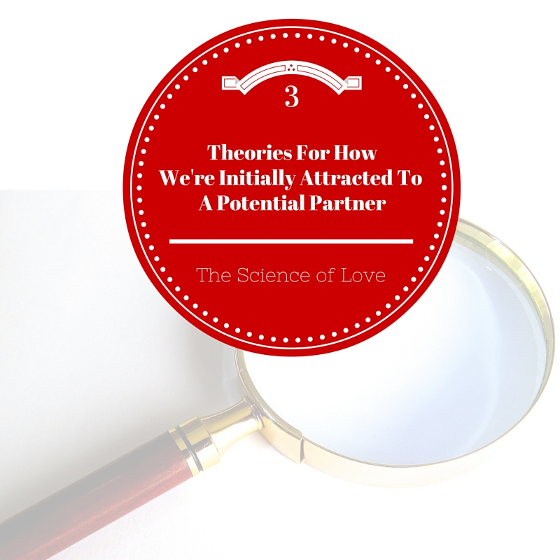 3 Theories For How We're Initially Attracted To A Potential Partner by Haydee Montemayor from Love and Treasure blog you can find at www.loveandtreasure.com