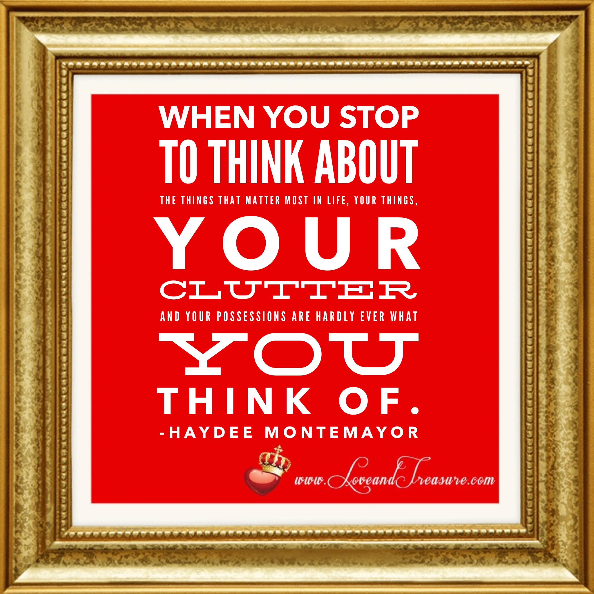 When you stop to think about the things that matter most in life, your things, your clutter and your possessions are hardly ever what you think of. treasurable by Haydee Montemayor from Love and Treasure