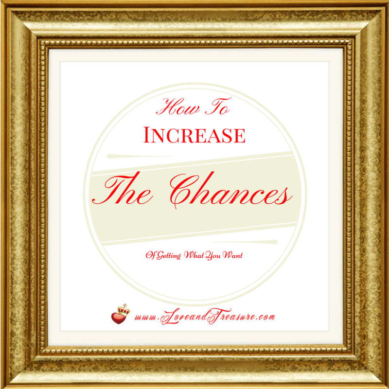 How To Increase The Chances Of Getting What You Want by Haydee Montemayor from Love and Treasure blog