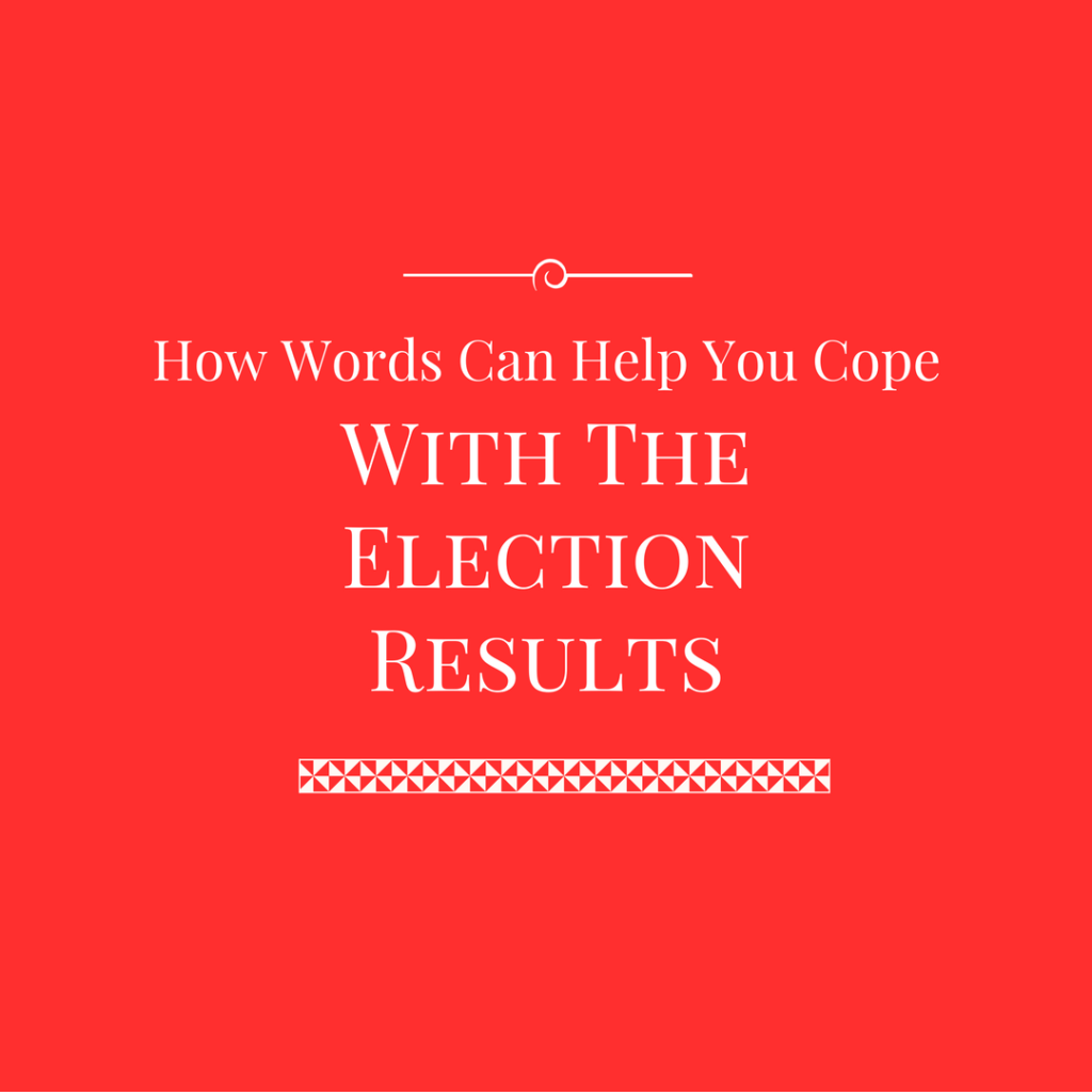 How Words Can Help You Cope With The Election Results by Haydee Montemayor from Love and Treasure blog which you can find at www.loveandtreasure.com