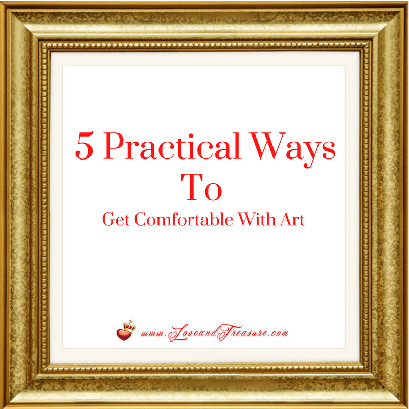 5 Practical Ways to Get Comfortable With Art 4.28.17 by Haydee Montemayor from Love and Treasure blog www.loveandtreasure.com