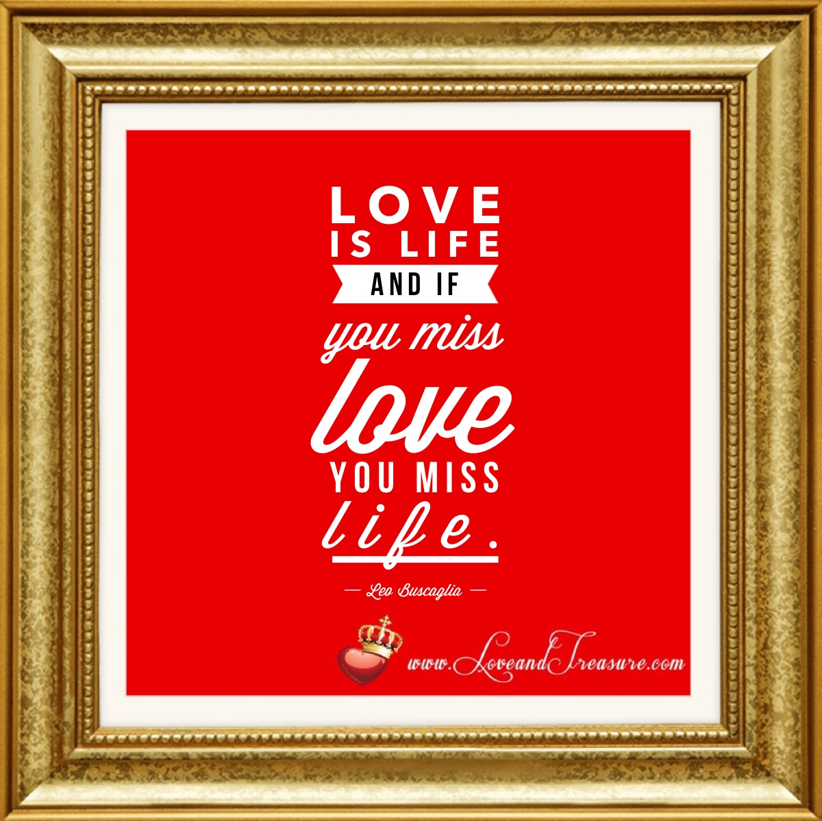 love is life and if you miss love you miss life, www.loveandtreasure.com, love and treasure, leo buscaglia