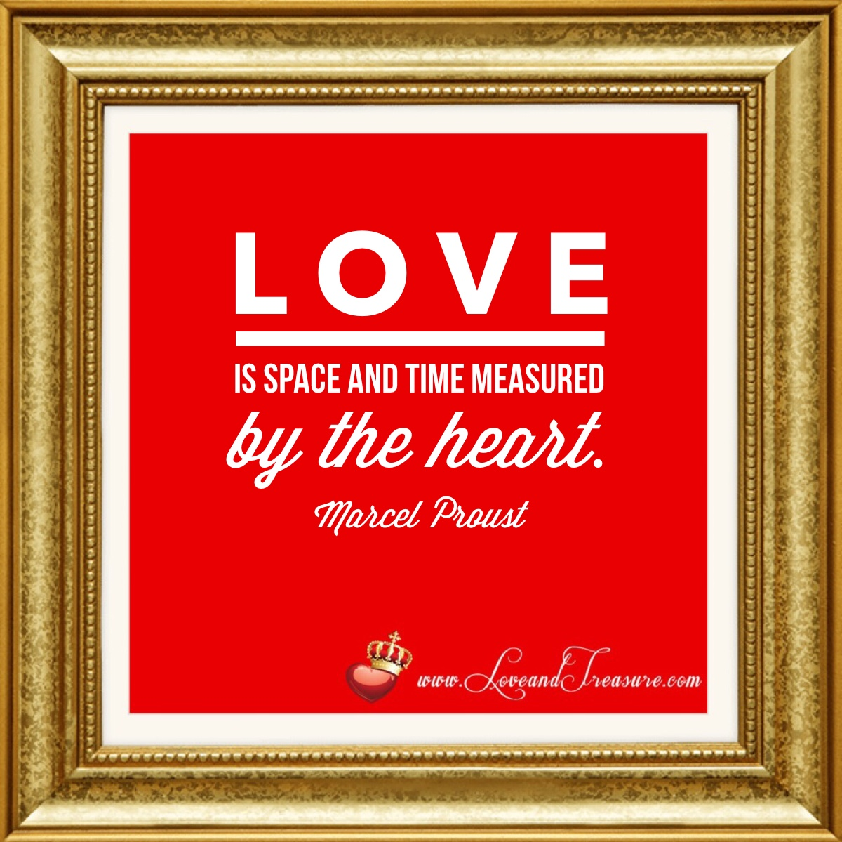 love is space and time measured by the heart, marcel proust, love and treasure, www.loveandtreasure.com