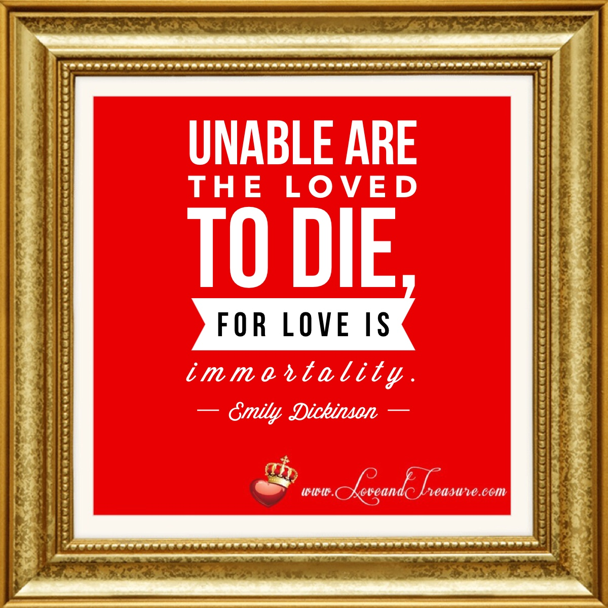 unable are the loved to die for love is immortality, www.loveandtreasure, love and treasure