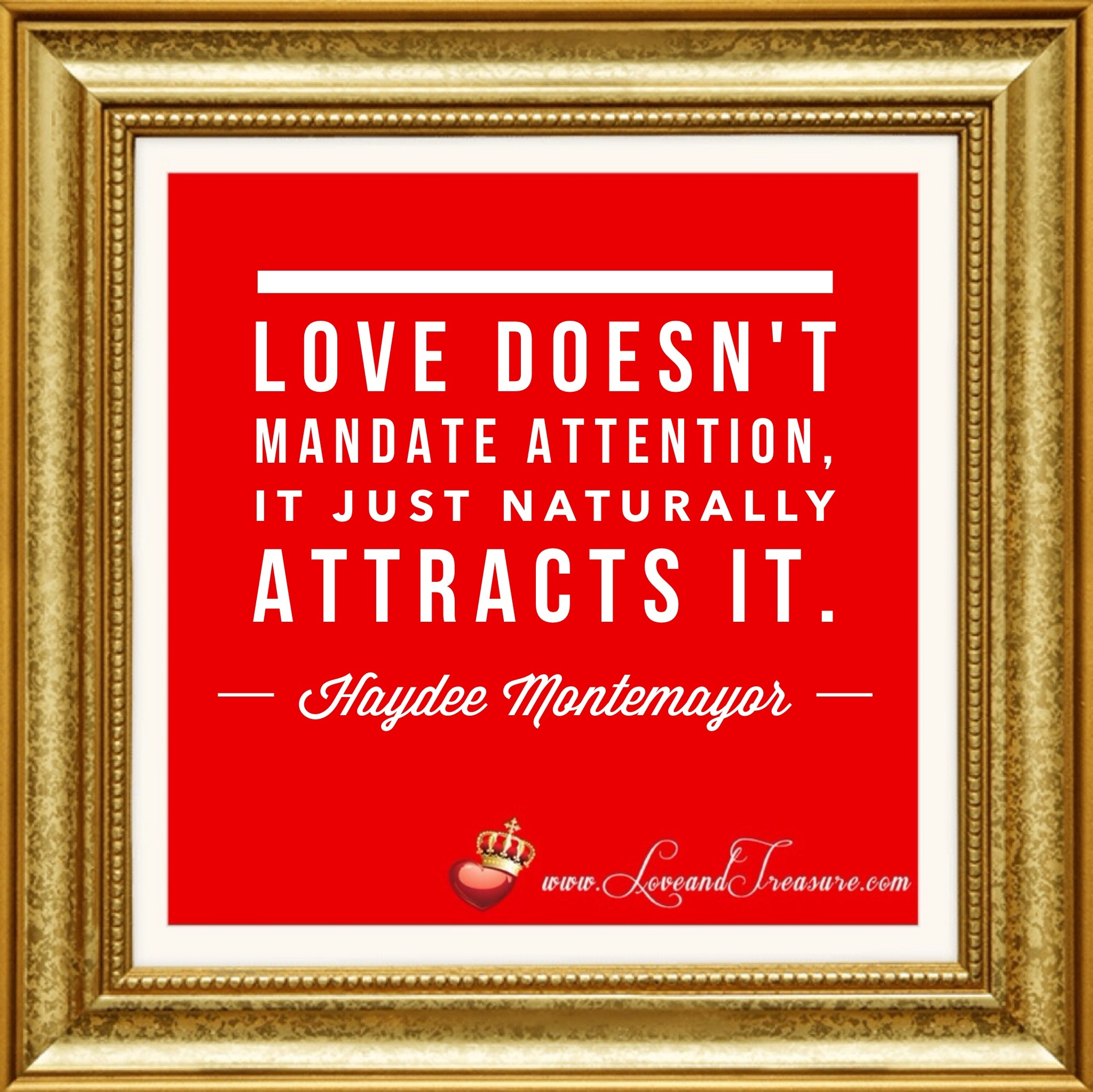 love doesn't mandate attention, it just naturally attracts it-1