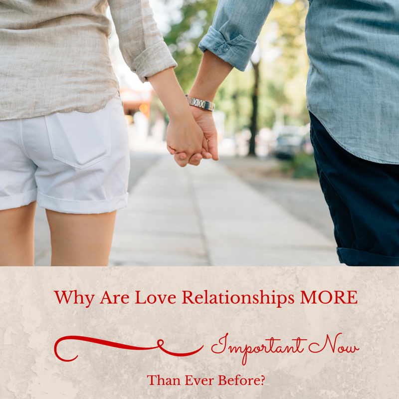 Why Are Love Relationships More Important Now Than Ever Before? by Haydee Montemayor from Love and Treasure Blog you can find at www.loveantreasure.com