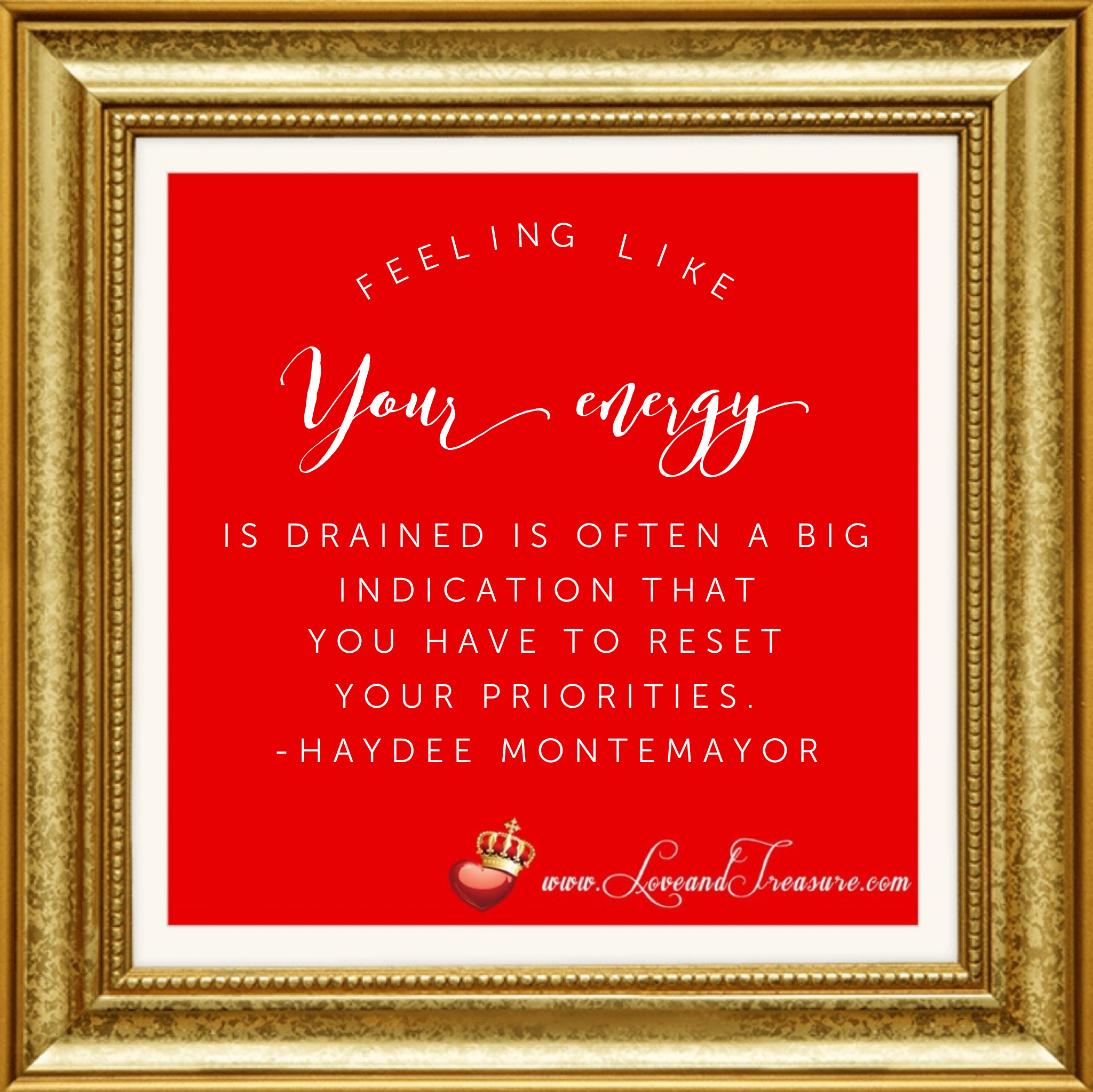 """Feeling like your energy is drained is often a big indication that you have to reset your priorities."" quotation by Haydee Montemayor from Love and Treasure www.loveandtreasure.com"