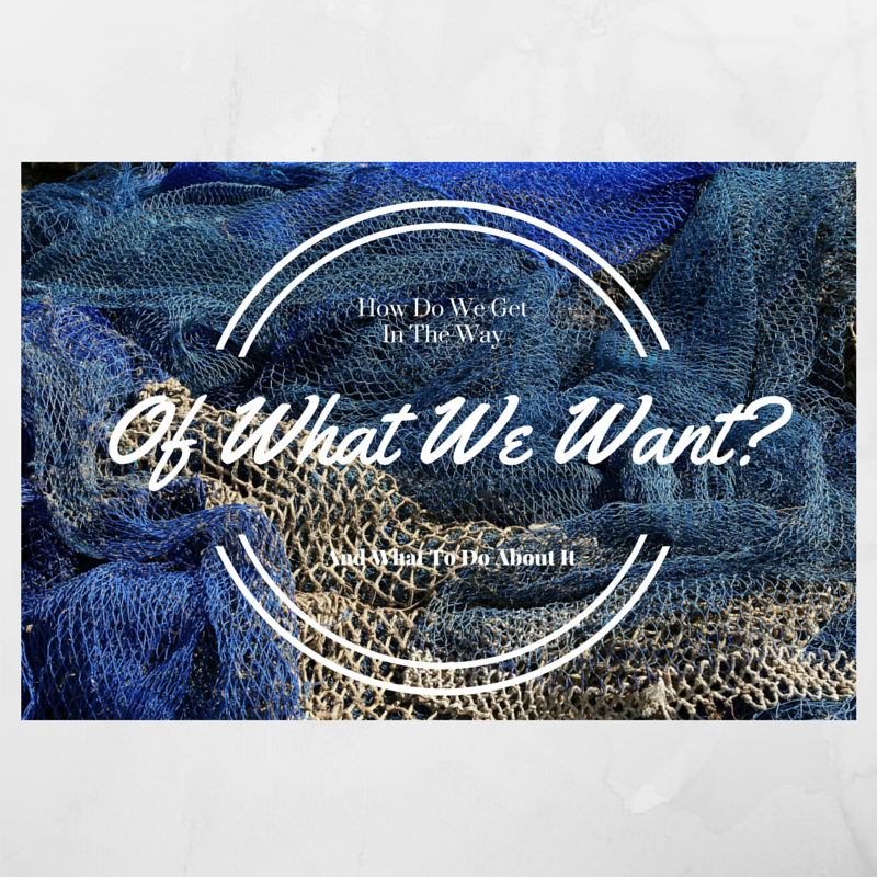 How Do We Get In The Way Of What We Want And What To Do About It by Haydee Montemayor from Love and Treasure blog www.loveandterasure.com