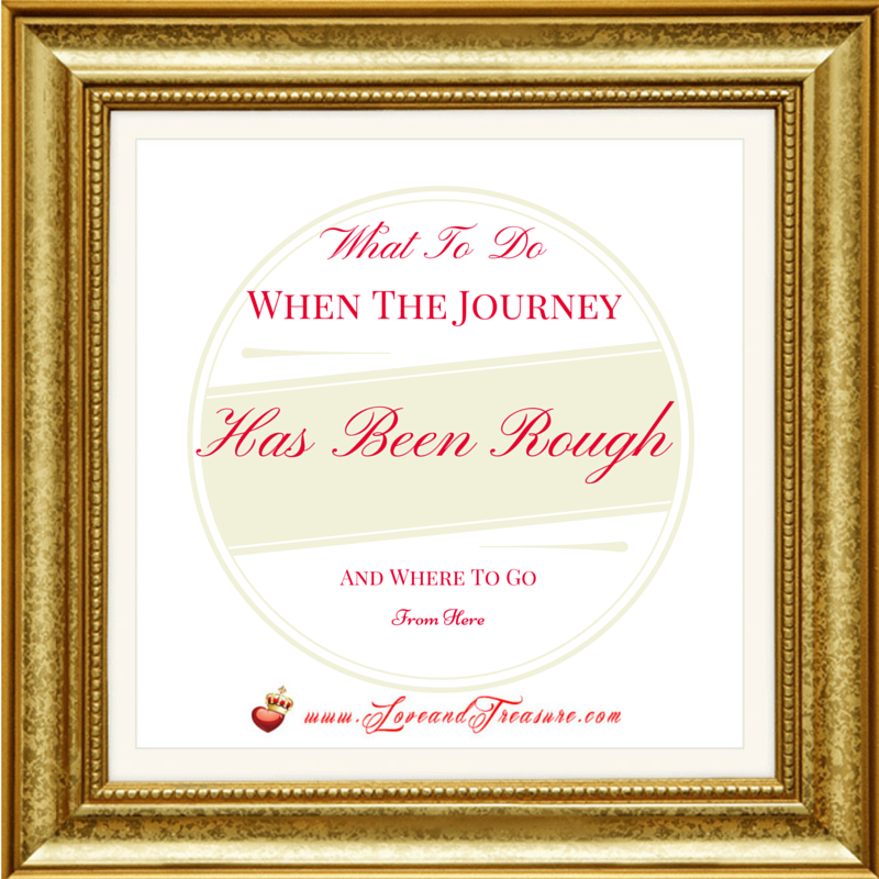 What To Do When The Journey's Been Rough And Where To Go From Here by Haydee Montemayor from Love and Treasure Blog
