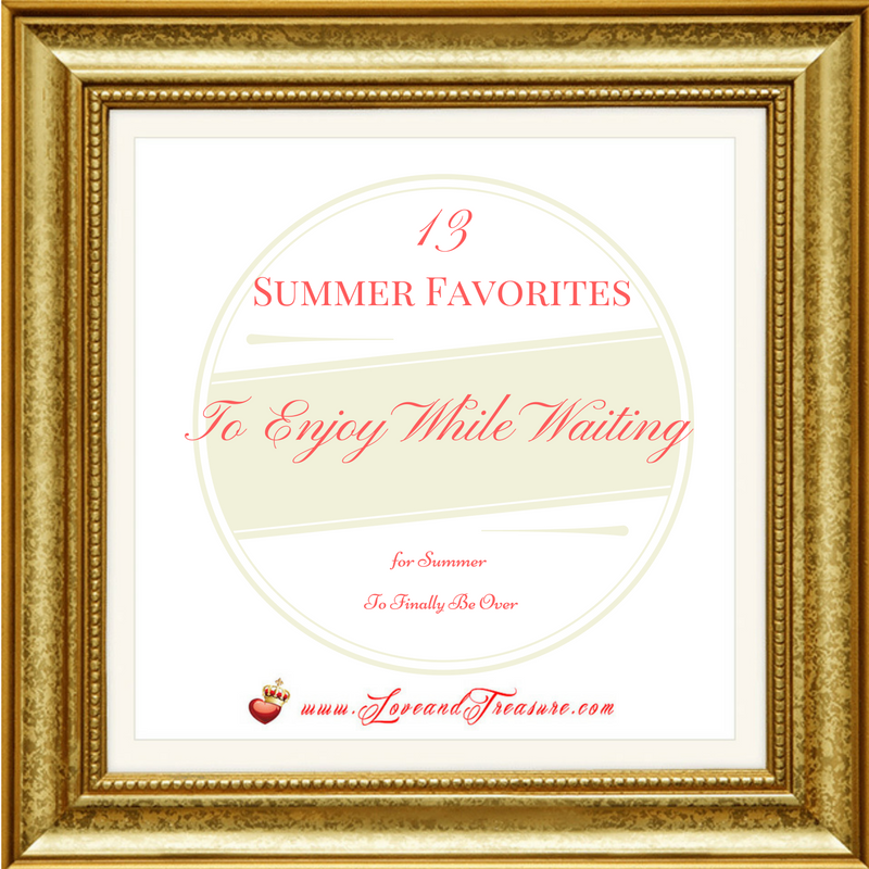 13 Summer Favorites To Enjoy While Waiting for Summer To Finally Be Over blog post by Haydee Montemayor from Love and Treasure Blog you can find at www.loveandtreasure.com
