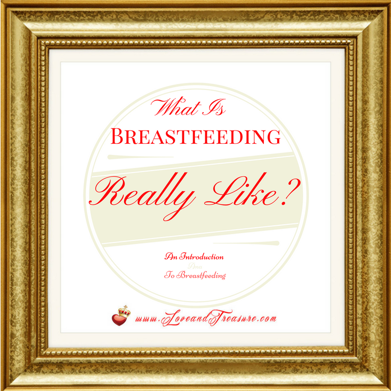 What Is Breastfeeding Really Like?: An Introduction To Breastfeeding by Haydee Montemayor fro m Love and Treasure Blog that you can find by visiting www.loveandtreasure.com