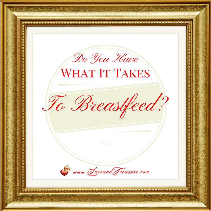 Do You Have What It Takes To Breastfeed? by Haydee Montemayor from Love and Treasure Blog found at www.loveandtreasure.com