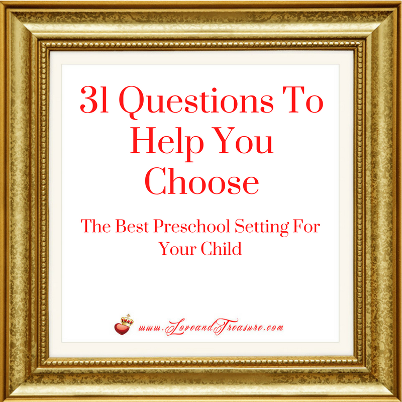 31 Questions To Help You Choose The Best Preschool Setting For Your Child by Haydee Montemayor from Love and Treasure blog that you can find at www.loveandtreasure.com