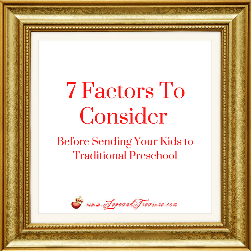 7 Factors To Consider Before Sending Your Kids to Traditional Preschool by Haydee Montemayor from Love and Treasure blog www.loveandtreasure.com