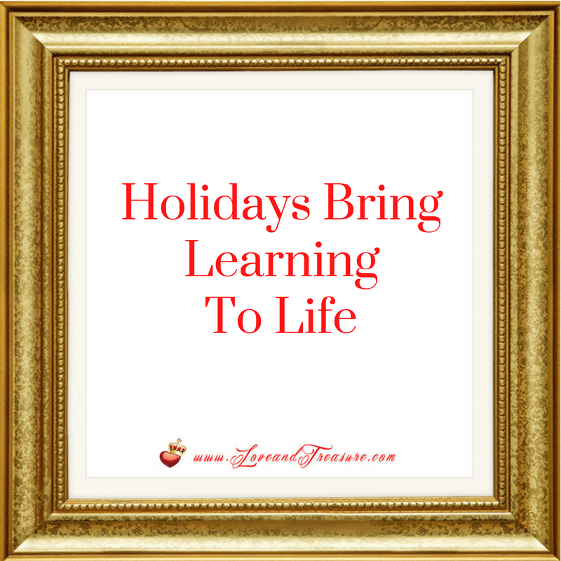 Holidays Bring Learning To Life by Haydee Montemayor from Love and Treasure blog found at www.loveandtreasure.com