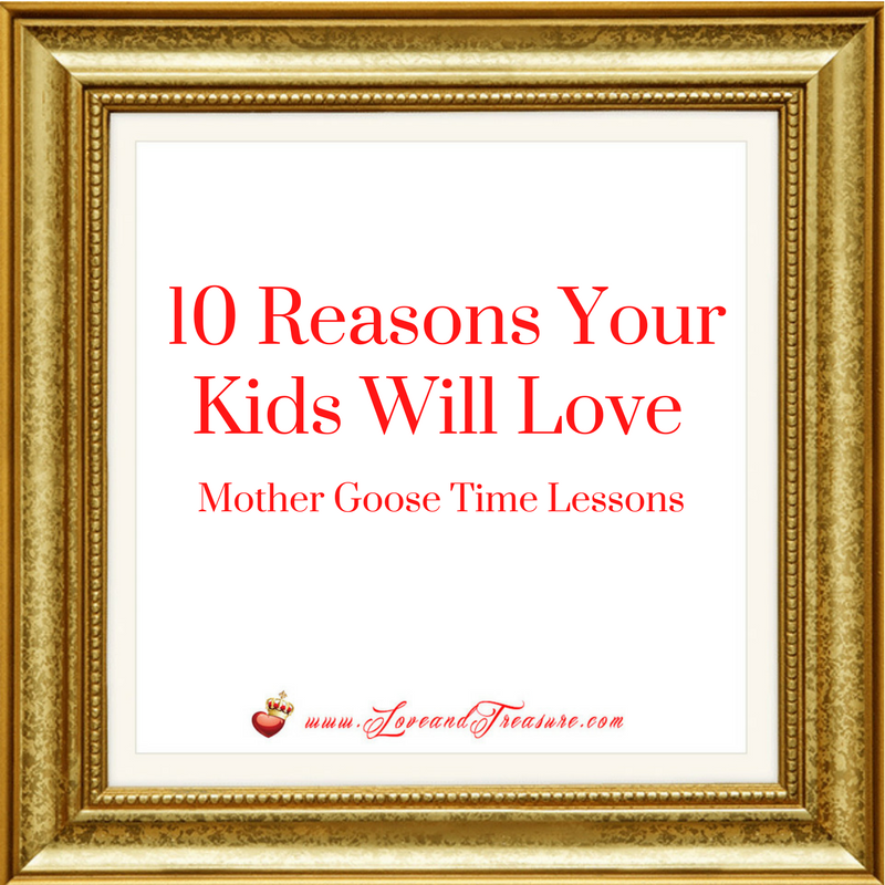 10 Reasons Your Kids Will Love Mother Goose Time Lessons 4.7.17 by Haydee Montemayor from Love and Treasure Blog that you can find at www.loveandtreasure.com