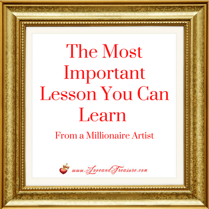 The Most Important Lesson You Can Learn From A Millionaire Artist by Haydee Montemayor from Love and Treasure www.loveandtreasure.com