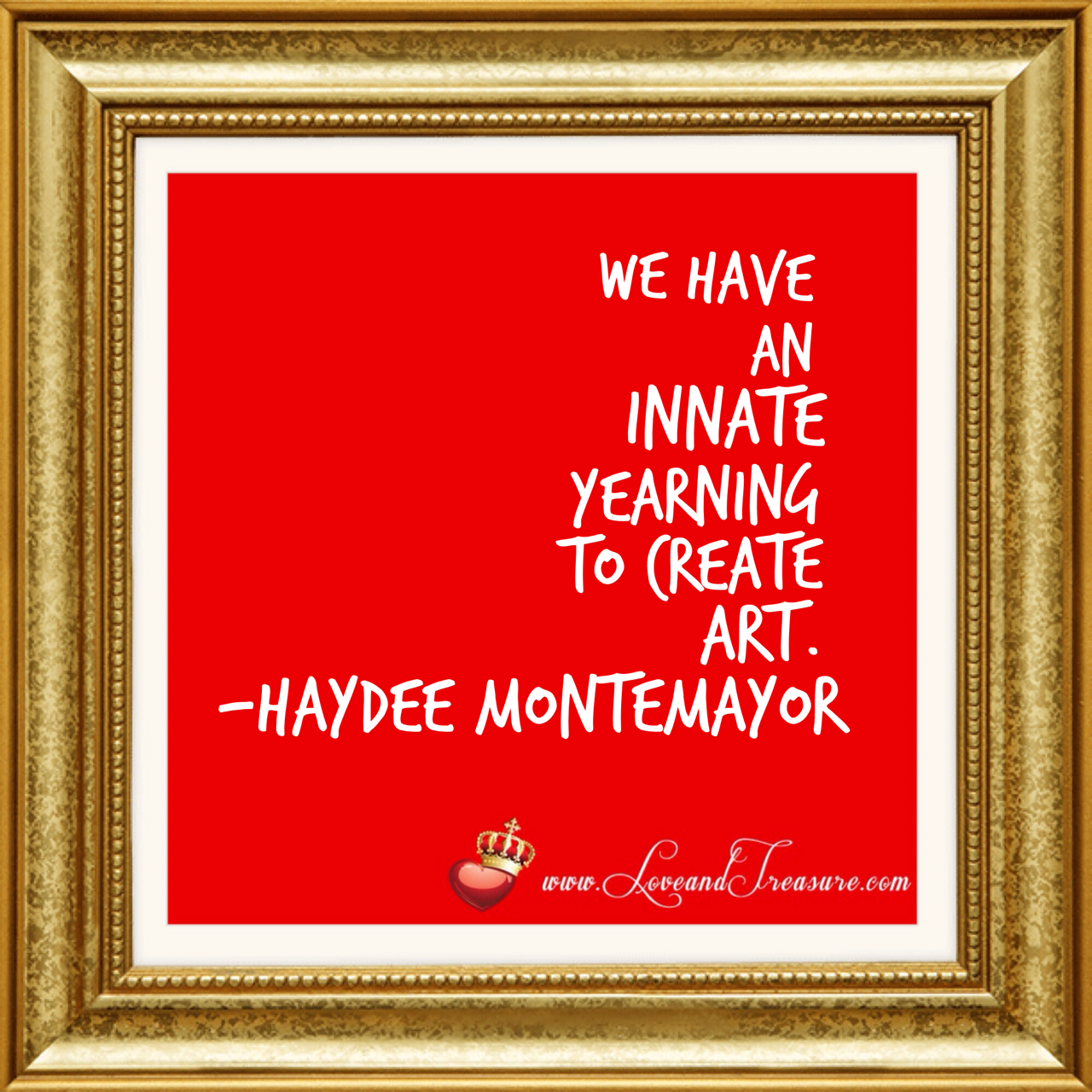 We all have an innate yearning to create art by Haydee Montemayor from Love and Treasure www.loveandtreasure.com